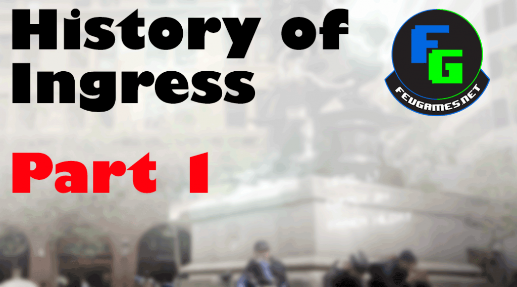 The History of Ingress [Part 1] | Fev Games