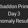 Abaddon Prime Day 3 Anomaly Results